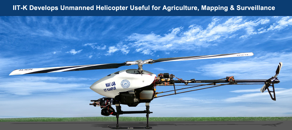 IIT-K develops unmanned helicopter useful for agriculture, mapping, & surveillance
